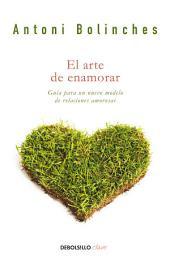 El arte de enamorar: Un nuevo modelo de relaciones amorosas