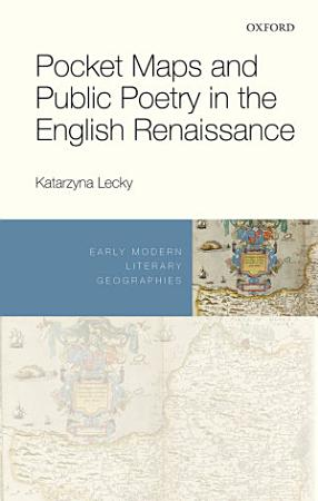 Pocket Maps and Public Poetry in the English Renaissance PDF