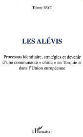 """LES ALEVIS: Processus identitaire, stratégies et devenir d'une communauté """"chiite"""" en Turquie et dans l'Union européenne"""
