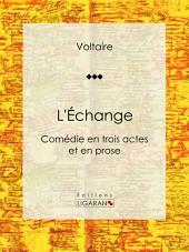 L'Échange: Comédie en trois actes et en prose