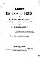 Libro de los libros: ó, Ramillete de máximas, pensamientos y dichos sentenciosos agudos ó memorables