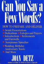 Can You Say a Few Words?: How to Prepare and Deliver a Speech for Any Special Occasion, Edition 2