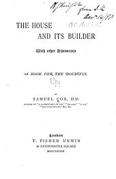 The House and Its Builder: With Other Discourses : a Book for the Doubtful