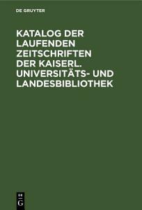 Katalog der laufenden Zeitschriften der Kaiserl  Universit  ts  und Landesbibliothek PDF