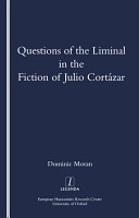 Questions of the Liminal in the Fiction of Julio Cortazar PDF