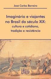 Imaginário e viajantes no Brasil do século XIX: cultura e cotidiano, tradição e resistência