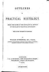 Outlines of Practical Histology: Being the Notes of the Histological Section of the Class of Practical Physiology Held in the University of Edinburgh