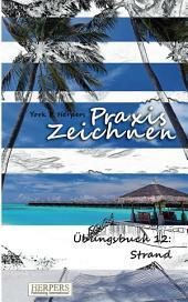 Praxis Zeichnen - Übungsbuch 12: Strand