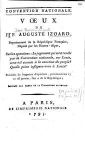 Convention nationale. Voeux de J. F. Auguste Izoard,... sur les questions : le jugement qui sera rendu par la Convention nationale, sur Louis, sera-t-il soumis à la sanction du peuple ? Quelle peine infligera-t-on à Louis ?...