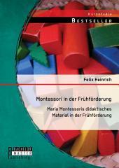 Montessori in der Frühförderung: Maria Montessoris didaktisches Material in der Frühförderung