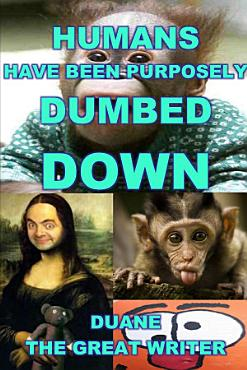 HUMANS HAVE BEEN PURPOSELY DUMBED DOWN PDF