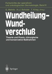 Wundheilung — Wundverschluß: Theorie und Praxis, chirurgische und konservative Maßnahmen