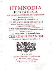 Hymnodia hispanica ad cantus, latinitatis, metrique legis revocata, et aucta: praemittitur dissertatio De hymnis ecclesiasticis eorumque correctione, atque optima constitutione ; accedit appendix, I. De festo conversionis Gothorum instituendo, II. Breviarii quignoniani fata, III. Censura hymnorum Santolii Victorini ; ad illustrissimum, & reverendissimum clerum hispanum