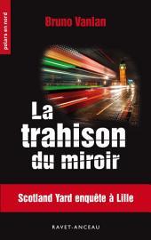 La trahison du miroir: Roman lauréat du prix VSD du polar (2016) catégorie public.