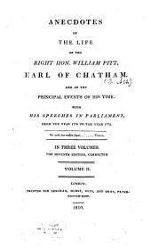 Anecdotes of the Life of the Right Hon. William Pitt, Earl of Chatham, and of the Principal Events of His Time: With His Speeches in Parliament from the Year 1736 to the Year 1778 : in Three Volumes, Volume 2