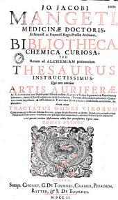 Jo. Jacobi Mangeti,... Bibliotheca chemica curiosa, seu rerum ad alchemiam pertinentium thesaurus instructissimus : quo non tantum artis auriferae...