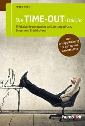 Die TIME-OUT-Taktik: Effektive Regeneration bei Leistungsdruck, Stress und Erschöpfung. Das Erfolgs-Training für Alltag und Arbeitsplatz
