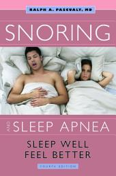 Snoring & Sleep Apnea: Sleep Well, Feel Better, Edition 4