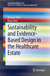 Sustainability and Evidence Based Design in the Healthcare Estate PDF