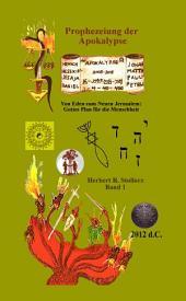 Prophezeiung Der Apokalypse: Eine Expedition Vom Garten Eden Zum Neuen Jerusalem