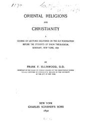 Oriental Religions and Christianity: A Course of Lectures Delivered on the Ely Foundation Before the Students of Union Theological Seminary, New York, 1891