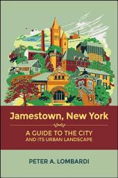 Jamestown, New York: A Guide to the City and Its Urban Landscape