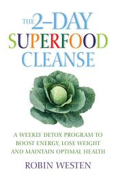 The 2-Day Superfood Cleanse: A Weekly Detox Program to Boost Energy, Lose Weight and Maintain Optimal Health