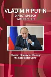 Vladimir Putin - Direct Speech Without Cuts: Russian Strategy for Winning the Geopolitical Game