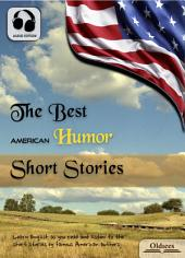 The Best American Humor Short Stories - AUDIO EDITION OF AMERICAN SHORT STORIES FOR ENGLISH LEARNERS, CHILDREN(KIDS) AND YOUNG ADULTS: Including A Piece of Red Calico, Luck, Pigs is Pigs, The Exact Science of Matrimony & The Ransom of Red Chief