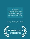 Famous Adventures and Prison Escapes of the Civil War - Scholar's Choice Edition