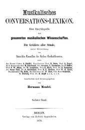 Musikalisches Conversations-Lexikon: Eine Encyklopädie der gesammten musikalischen Wissenschaften, Band 6
