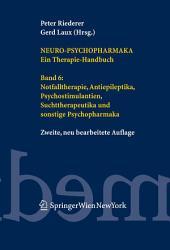 Neuro-Psychopharmaka. Ein Therapie-Handbuch: Band 6: Notfalltherapie, Antiepileptika, Psychostimulantien, Suchttherapeutika und sonstige Psychopharmaka, Ausgabe 2