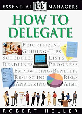 DK Essential Managers  How to Delegate