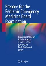 Prepare for the Pediatric Emergency Medicine Board Examination PDF