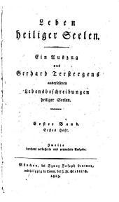 Leben heiliger Seelen: ein Auszug aus Gerhard Tersteegens auserlesenen Lebensbeschreibungen heiliger Seelen. Bd.I., Ausgaben 1-3