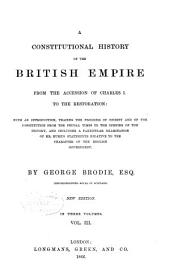 A Constitutional History of the British Empire: From the Accession of Charles I. to the Restoration: with an Introd., Tracing the Progress of Society and of the Constitution from the Feudal Times to the Opening of the History, and Including a Particular Examination of Mr. Hume's Statements Relative to the Character of the English Government, Volume 3
