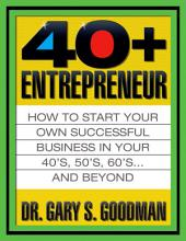 The Forty-Plus Entrepreneur: How to Start Your Own Successful Business In Your 40's , 50's, 60's...and Beyond