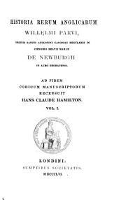 Historia rerum anglicarum Willelmi Parvi: ordinis Sancti Augustini canonici regularis in coenobio Beatae Mariae de Newburgh, in agro Eboracensi, Volume 1