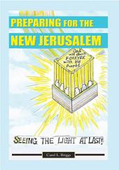 Preparing for the New Jerusalem: Seeing the Light at Last