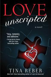 Love Unscripted: The Love Series, Book 1