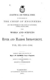 Analytical and Topical Index to the Reports of the Chief of Engineers and the Officers of the Corps of Engineers, United States Army, Upon Works and Surveys for River and Harbor Improvement, 1866-[1892] ...
