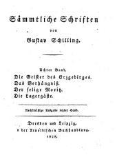 Sämmtliche Schriften: ¬Die Geister des Erzgebirges.-Das Verhängniß.-Der selige Moritz.-Die Lagergäste, Band 8