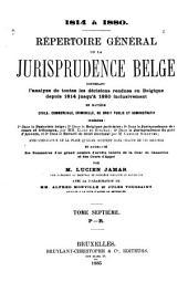 Répertoire général de la jurisprudence belge: contenant l'analyse de toutes lés décisions rendues en Belgique depuis 1814 jusqu'à 1880 inclusivement en matière civile, commerciale, criminelle, de droit public et administratif, Volume7