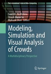Modeling, Simulation and Visual Analysis of Crowds: A Multidisciplinary Perspective