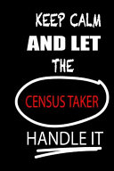 Keep Calm and Let the Census Taker Handle It: It's Like Riding a Bike. Except the Bike Is on Fire. and You Are on Fire! Blank Line Journal
