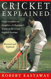 Cricket Explained: From Grubbers to Googlies - A Beginner's Guide to the Great English Pastime