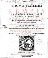 Ven. viri Thomae Malleoli à Kempis, canonici regularis, ordinis D. Augustini, opera omnia: ad autographa ejusdem emendata, aucta, & in tres tomos distributa