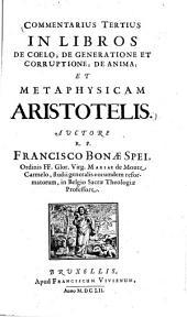 Commentarius Tertius In Libros De Coelo; De Generatione Et Corruptione; De Anima; Et Metaphysicam Aristotelis