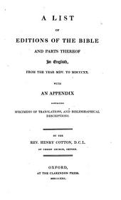 A List of Editions of the Bible and Parts Thereof in English, from the Year MDV. to MDCCCL: With an Appendix Containing Specimens of Translations, and Bibliographical Descriptions