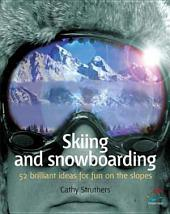Skiing and Snowboarding: 52 brilliant ideas for fun on the slopes